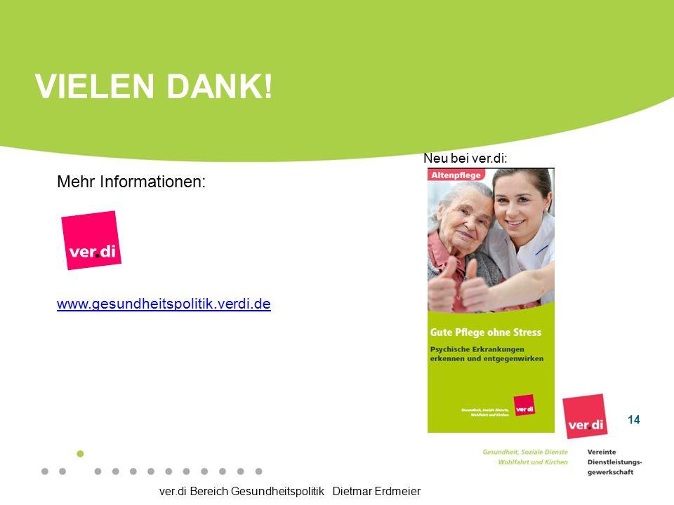 ver.di Bereich Gesundheitspolitik Dietmar Erdmeier VIELEN DANK! Mehr Informationen: www.gesundheitspolitik.verdi.de 14 Neu bei ver.di: