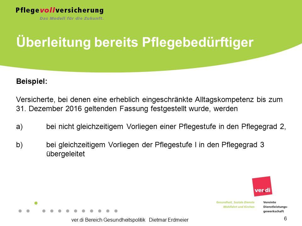 ver.di Bereich Gesundheitspolitik Dietmar Erdmeier 7 Pflegegrad I - geringe Beeinträchtigung der Selbständigkeit Gewährleistung und Sicherstellung der häuslichen Versorgung.