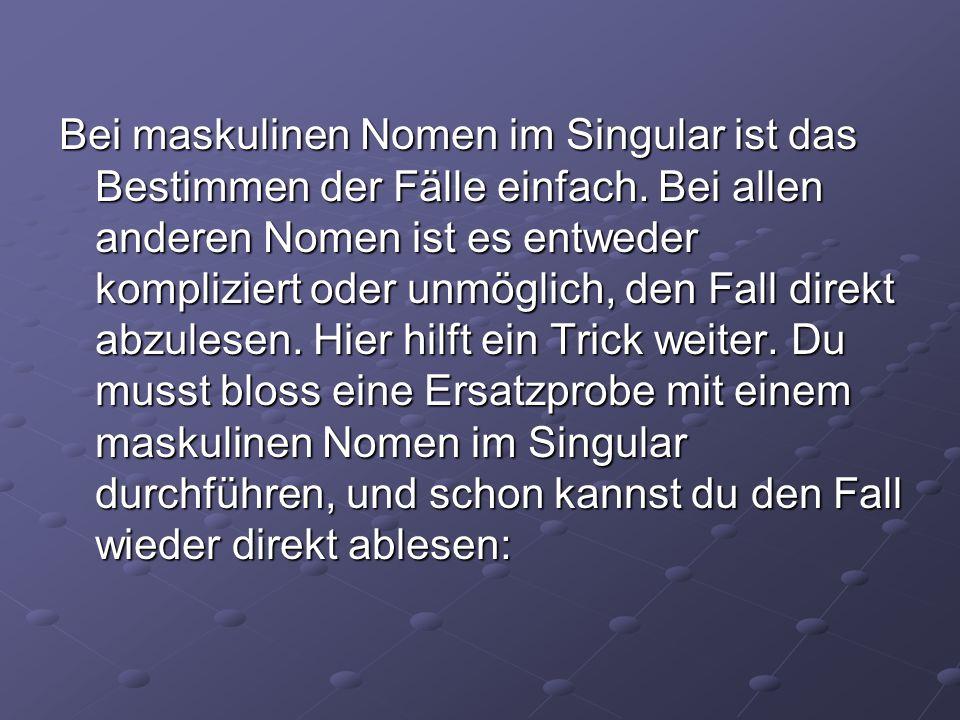 Bei maskulinen Nomen im Singular ist das Bestimmen der Fälle einfach.