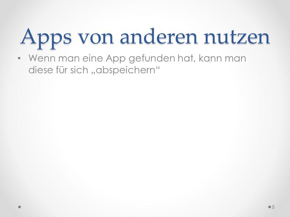 """Apps von anderen nutzen Wenn man eine App gefunden hat, kann man diese für sich """"abspeichern 8"""