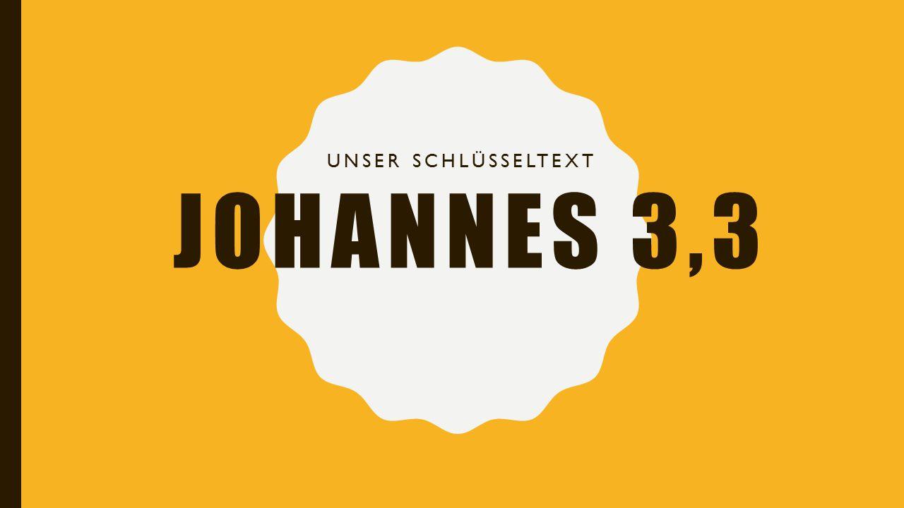 JOHANNES 3,3 UNSER SCHLÜSSELTEXT