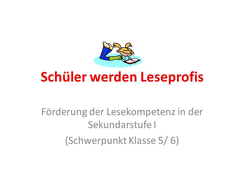 Schüler werden Leseprofis Förderung der Lesekompetenz in der Sekundarstufe I (Schwerpunkt Klasse 5/ 6)