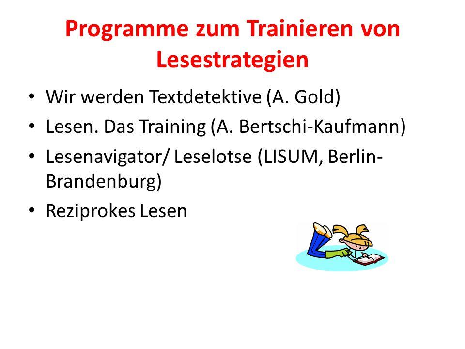 Programme zum Trainieren von Lesestrategien Wir werden Textdetektive (A. Gold) Lesen. Das Training (A. Bertschi-Kaufmann) Lesenavigator/ Leselotse (LI