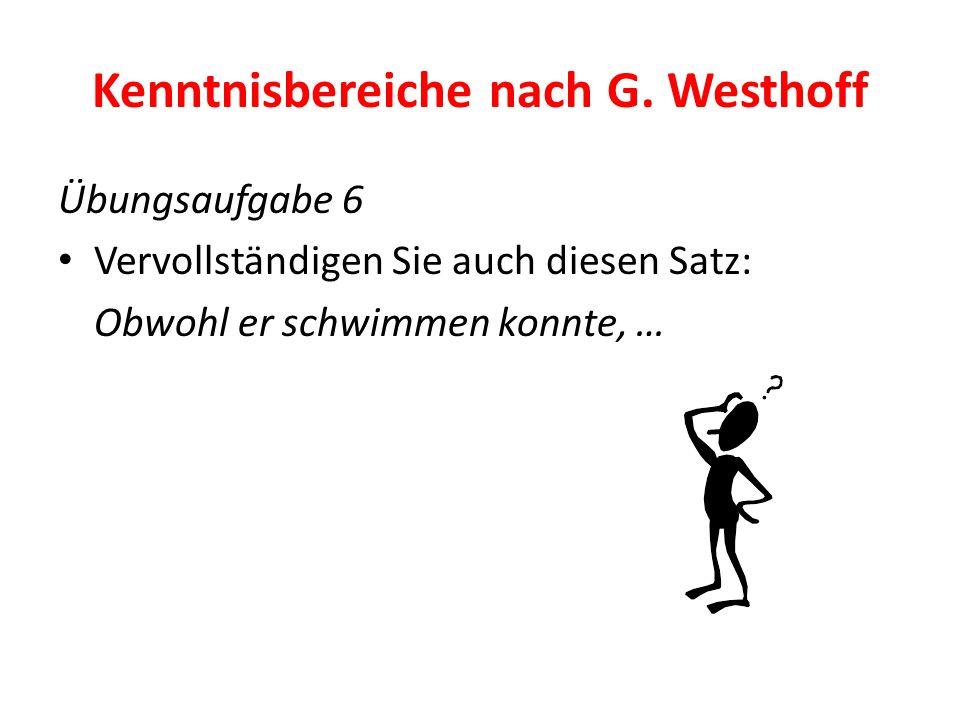 Kenntnisbereiche nach G. Westhoff Übungsaufgabe 6 Vervollständigen Sie auch diesen Satz: Obwohl er schwimmen konnte, …