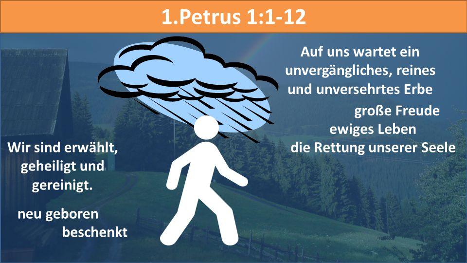 1.Petrus 1:1-12 Wir sind erwählt, geheiligt und gereinigt.