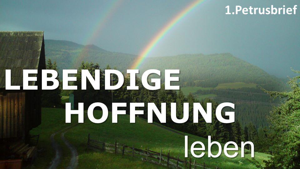 LEBENDIGE HOFFNUNG leben 1.Petrusbrief