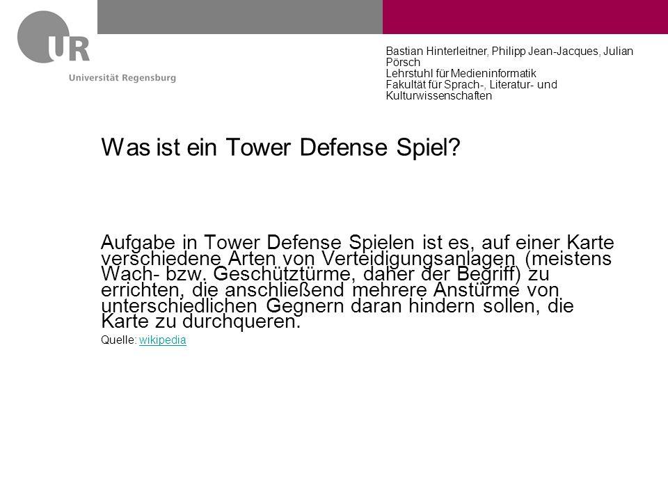 Bastian Hinterleitner, Philipp Jean-Jacques, Julian Pörsch Lehrstuhl für Medieninformatik Fakultät für Sprach-, Literatur- und Kulturwissenschaften Was ist ein Tower Defense Spiel.