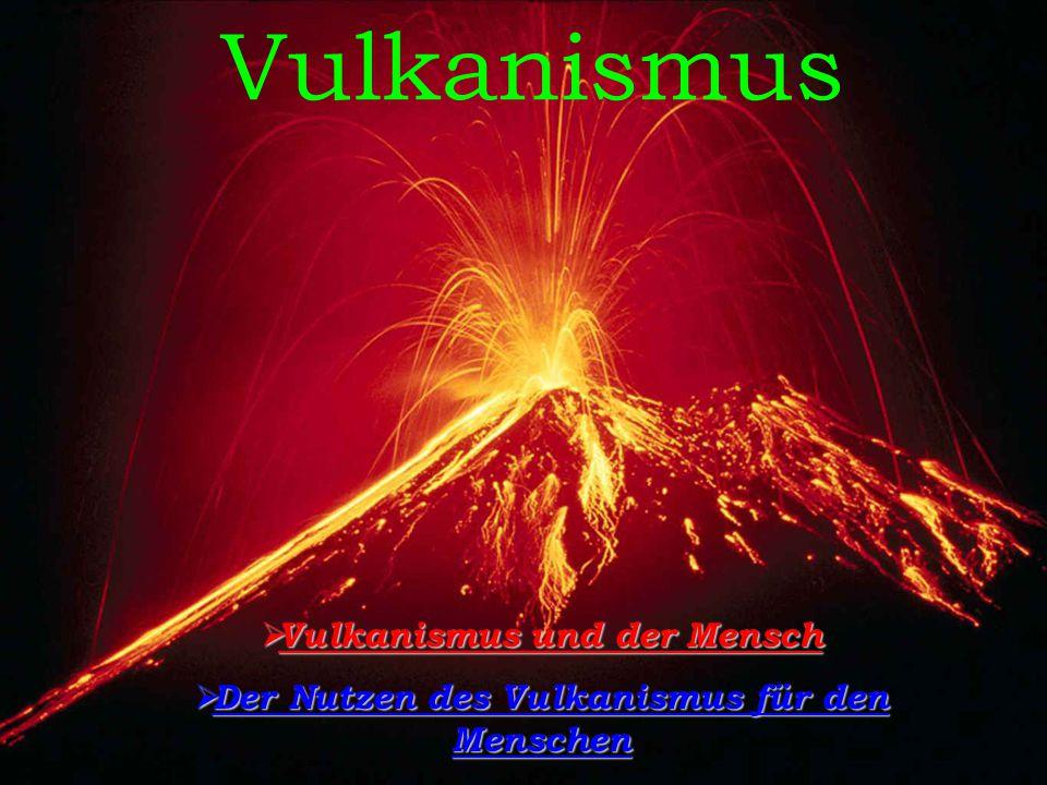 Vulkanismus  Vulkanismus und der Mensch  Der Nutzen des Vulkanismus für den Menschen