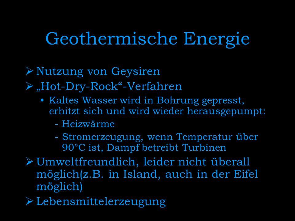 """Geothermische Energie  Nutzung von Geysiren  """"Hot-Dry-Rock""""-Verfahren Kaltes Wasser wird in Bohrung gepresst, erhitzt sich und wird wieder herausgep"""