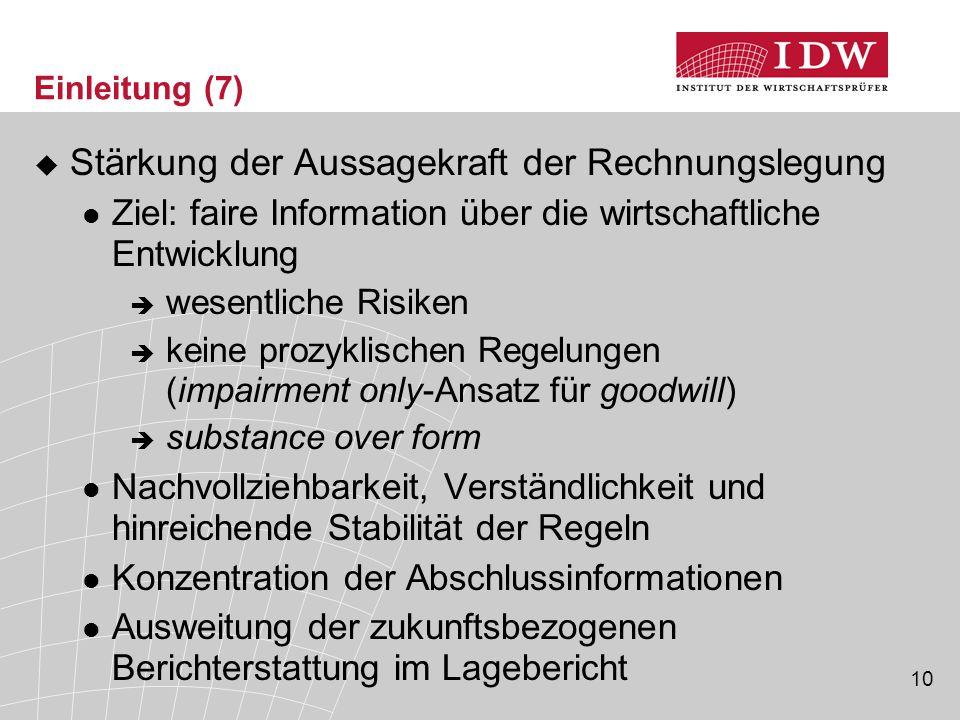 10 Einleitung (7)  Stärkung der Aussagekraft der Rechnungslegung Ziel: faire Information über die wirtschaftliche Entwicklung  wesentliche Risiken 