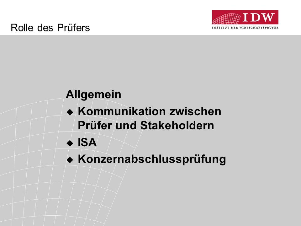 Rolle des Prüfers Allgemein  Kommunikation zwischen Prüfer und Stakeholdern  ISA  Konzernabschlussprüfung