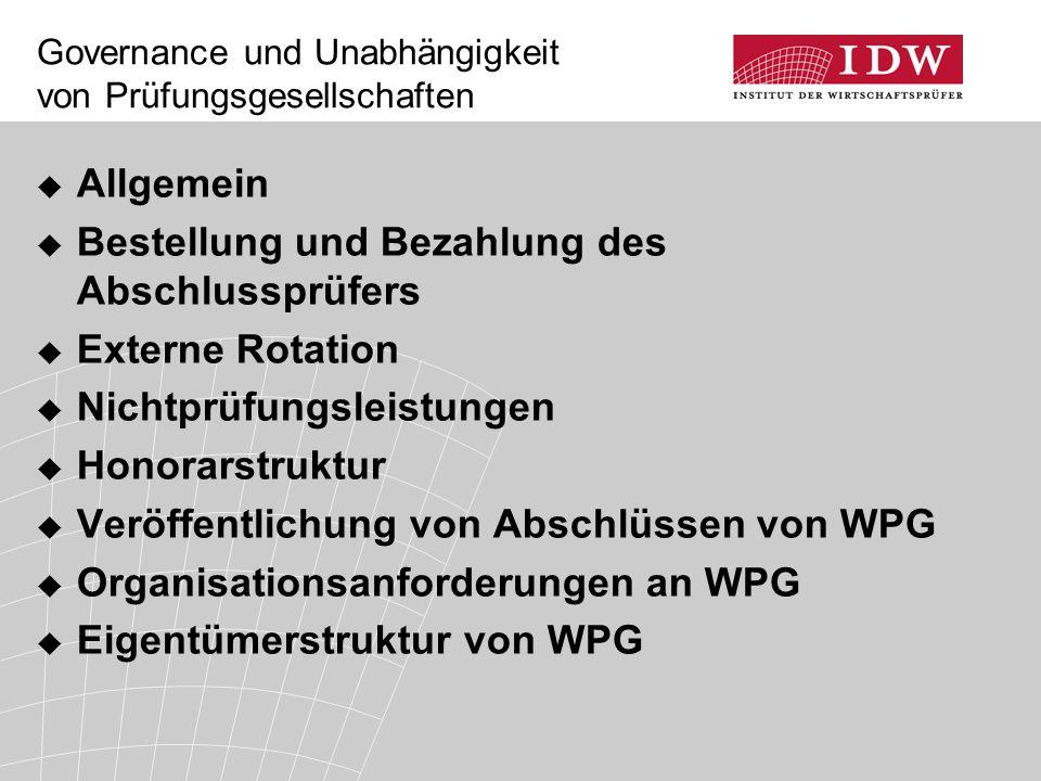 Governance und Unabhängigkeit von Prüfungsgesellschaften  Allgemein  Bestellung und Bezahlung des Abschlussprüfers  Externe Rotation  Nichtprüfungsleistungen  Honorarstruktur  Veröffentlichung von Abschlüssen von WPG  Organisationsanforderungen an WPG  Eigentümerstruktur von WPG