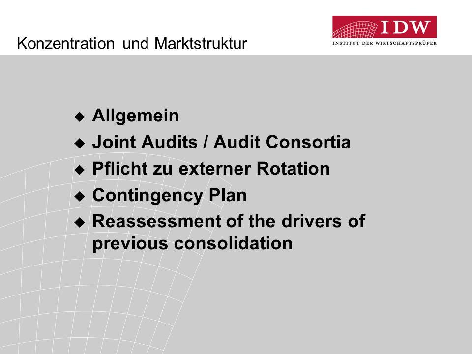 Konzentration und Marktstruktur  Allgemein  Joint Audits / Audit Consortia  Pflicht zu externer Rotation  Contingency Plan  Reassessment of the d