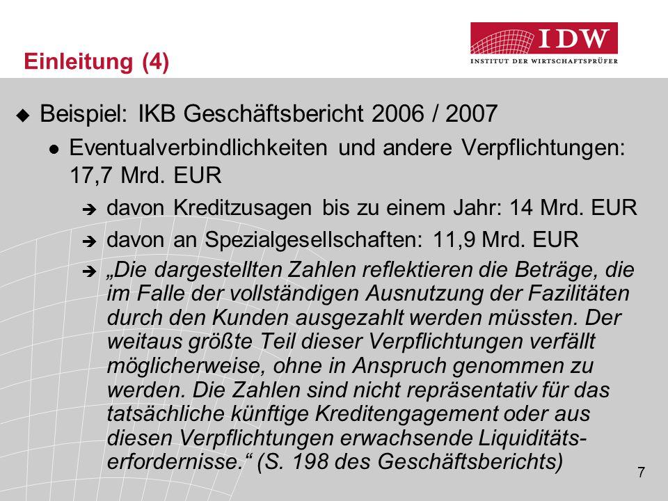 7 Einleitung (4)  Beispiel: IKB Geschäftsbericht 2006 / 2007 Eventualverbindlichkeiten und andere Verpflichtungen: 17,7 Mrd. EUR  davon Kreditzusage