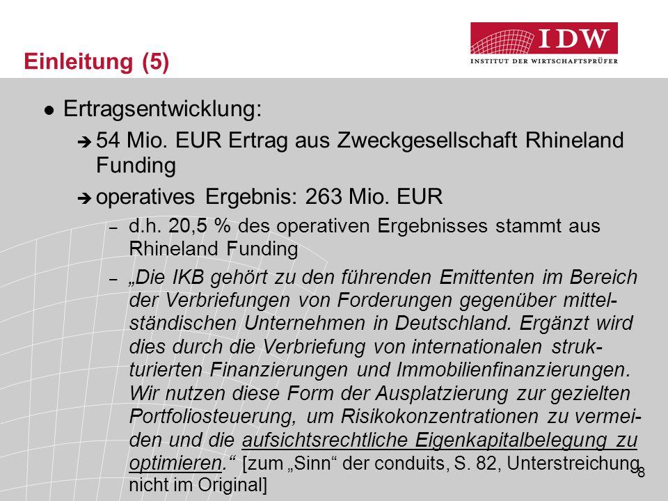 8 Einleitung (5) Ertragsentwicklung:  54 Mio. EUR Ertrag aus Zweckgesellschaft Rhineland Funding  operatives Ergebnis: 263 Mio. EUR – d.h. 20,5 % de