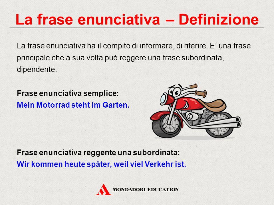 La frase enunciativa – Definizione La frase enunciativa ha il compito di informare, di riferire. E' una frase principale che a sua volta può reggere u