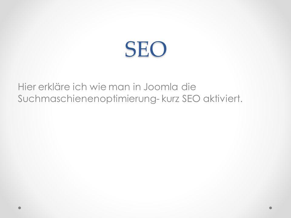 SEO Hier erkläre ich wie man in Joomla die Suchmaschienenoptimierung- kurz SEO aktiviert.
