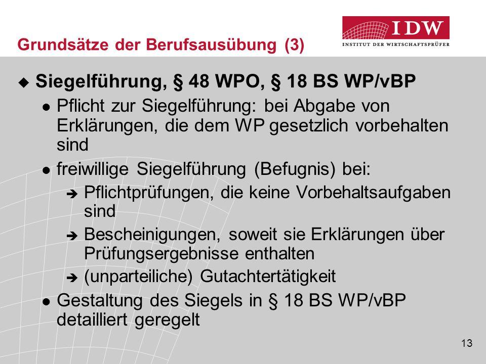 13 Grundsätze der Berufsausübung (3)  Siegelführung, § 48 WPO, § 18 BS WP/vBP Pflicht zur Siegelführung: bei Abgabe von Erklärungen, die dem WP geset