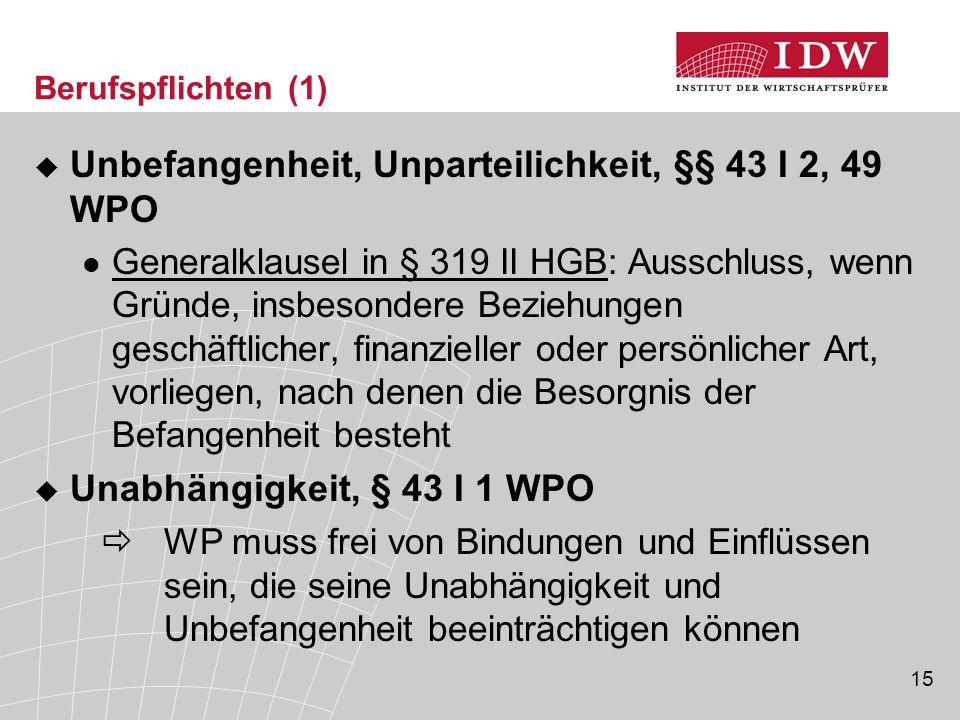 15 Berufspflichten (1)  Unbefangenheit, Unparteilichkeit, §§ 43 I 2, 49 WPO Generalklausel in § 319 II HGB: Ausschluss, wenn Gründe, insbesondere Bez