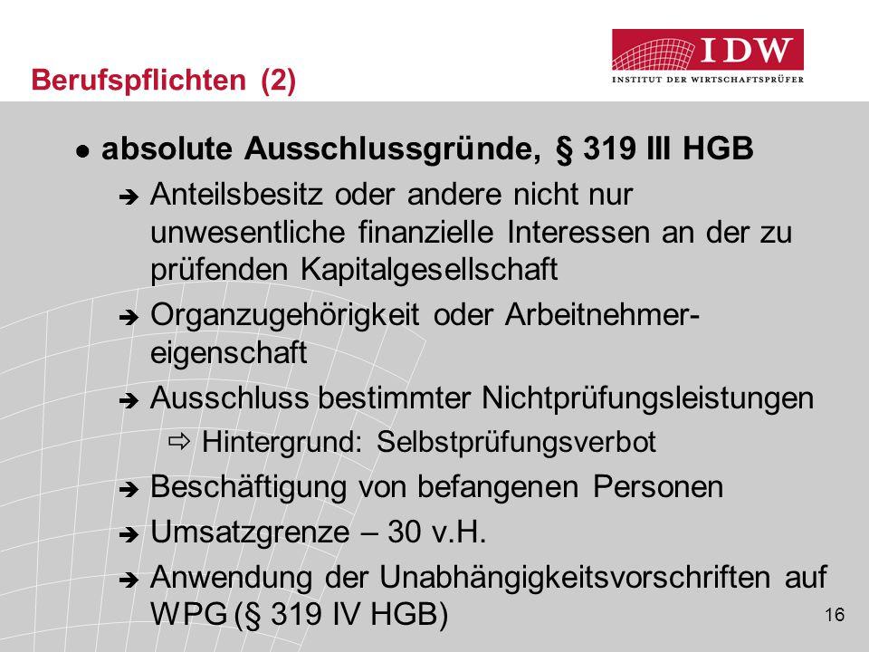 16 Berufspflichten (2) absolute Ausschlussgründe, § 319 III HGB  Anteilsbesitz oder andere nicht nur unwesentliche finanzielle Interessen an der zu p