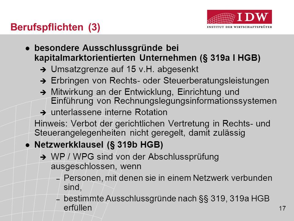17 Berufspflichten (3) besondere Ausschlussgründe bei kapitalmarktorientierten Unternehmen (§ 319a I HGB)  Umsatzgrenze auf 15 v.H. abgesenkt  Erbri