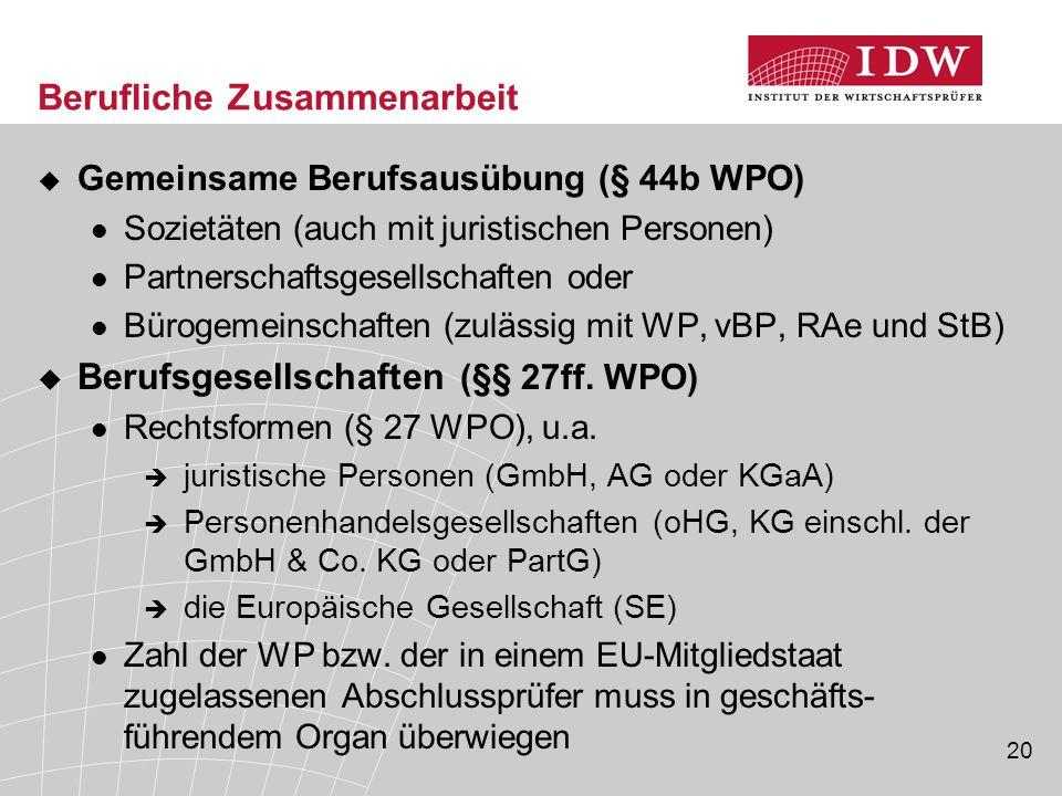 20 Berufliche Zusammenarbeit  Gemeinsame Berufsausübung (§ 44b WPO) Sozietäten (auch mit juristischen Personen) Partnerschaftsgesellschaften oder Bür