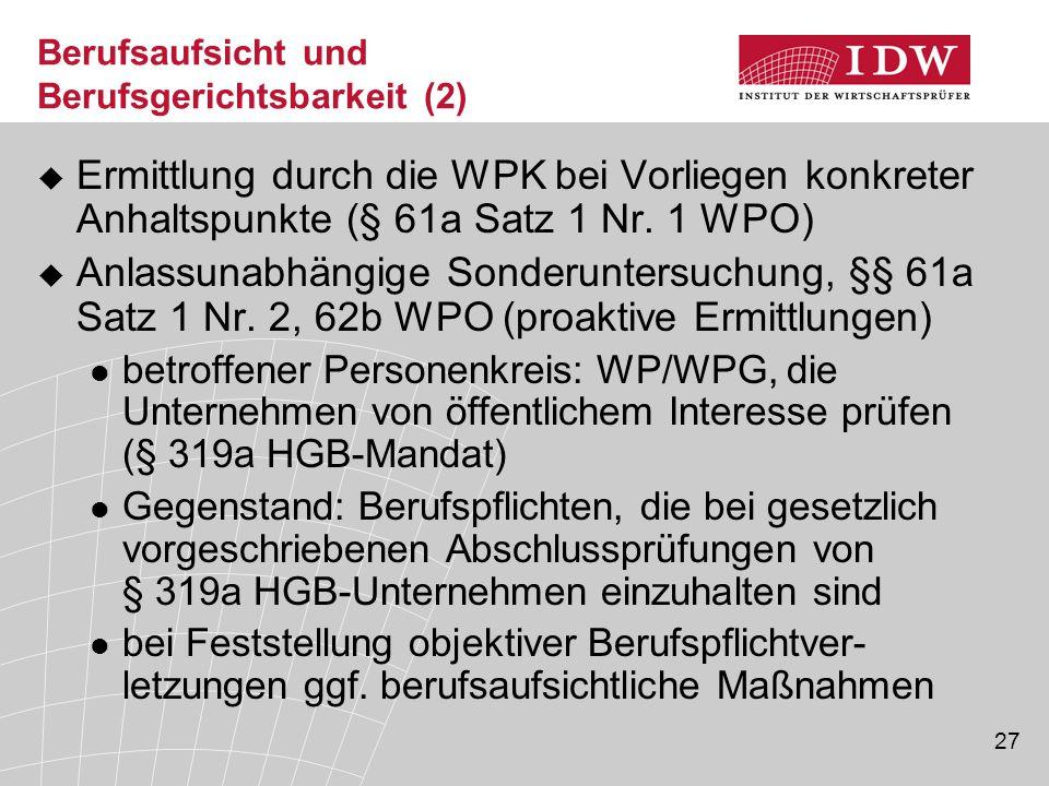 27 Berufsaufsicht und Berufsgerichtsbarkeit (2)  Ermittlung durch die WPK bei Vorliegen konkreter Anhaltspunkte (§ 61a Satz 1 Nr. 1 WPO)  Anlassunab