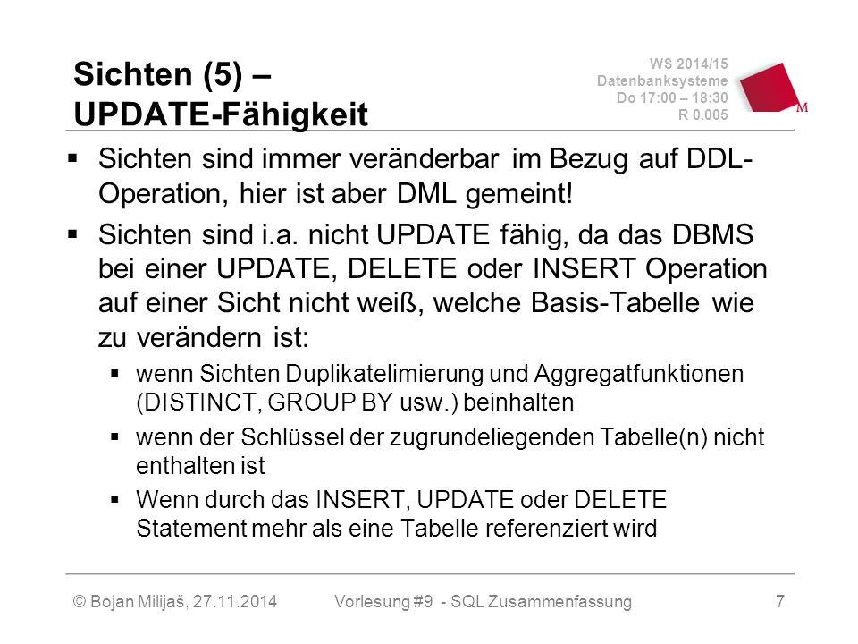 WS 2014/15 Datenbanksysteme Do 17:00 – 18:30 R 0.005 Sichten (5) – UPDATE-Fähigkeit  Sichten sind immer veränderbar im Bezug auf DDL- Operation, hier ist aber DML gemeint.
