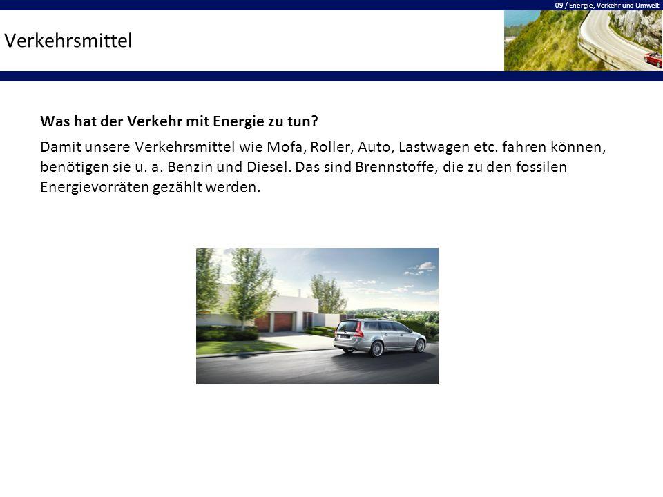 09 / Energie, Verkehr und Umwelt Verkehrsmittel Was hat der Verkehr mit Energie zu tun? Damit unsere Verkehrsmittel wie Mofa, Roller, Auto, Lastwagen