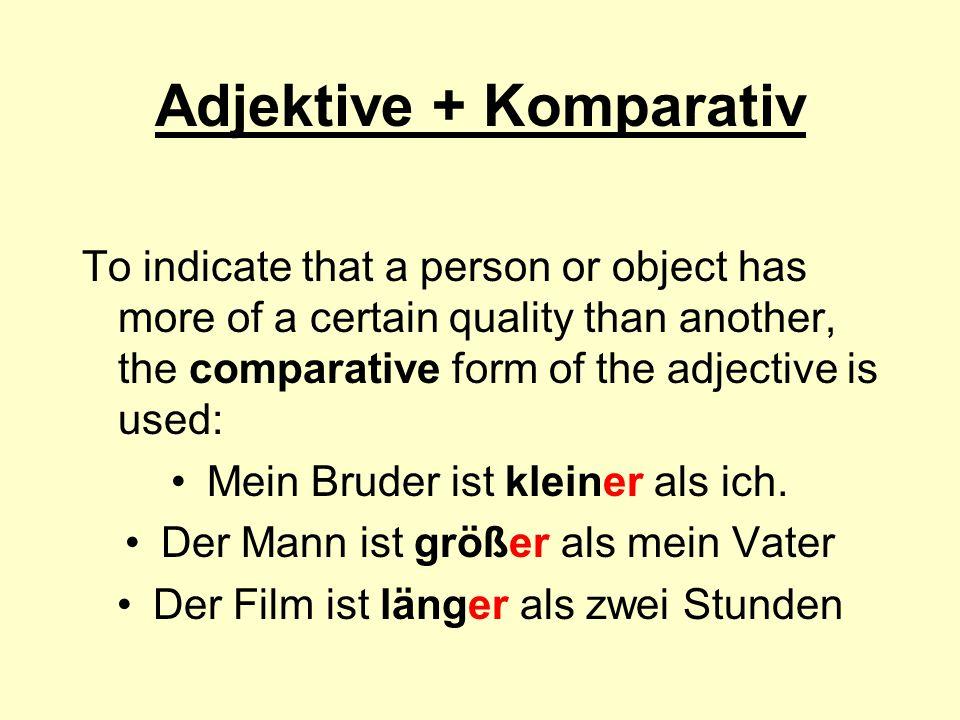 Adjektive + Komparativ The comparative in German is always formed by adding -er to the adjective even long ones like intelligent : Mein Hund ist intelligenter als meine Katze.