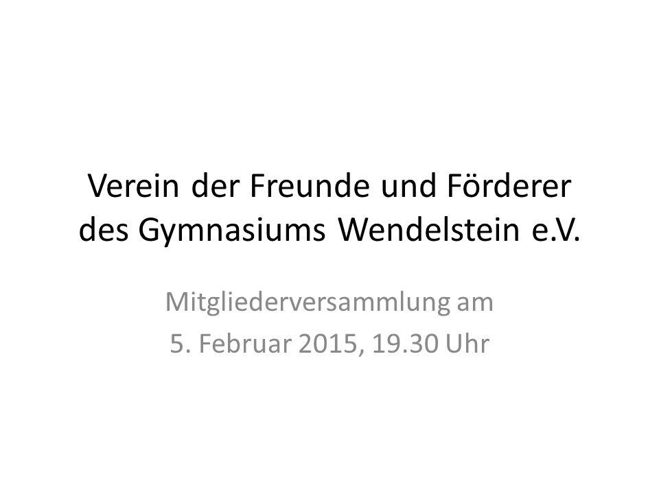 Verein der Freunde und Förderer des Gymnasiums Wendelstein e.V. Mitgliederversammlung am 5. Februar 2015, 19.30 Uhr