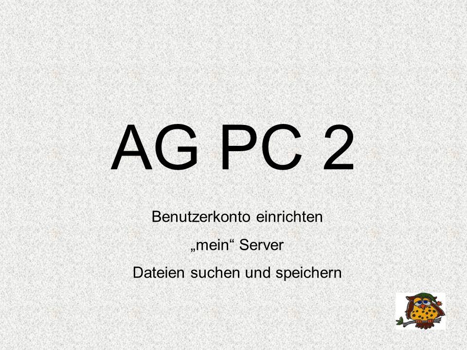 """AG PC 2 Benutzerkonto einrichten """"mein Server Dateien suchen und speichern"""