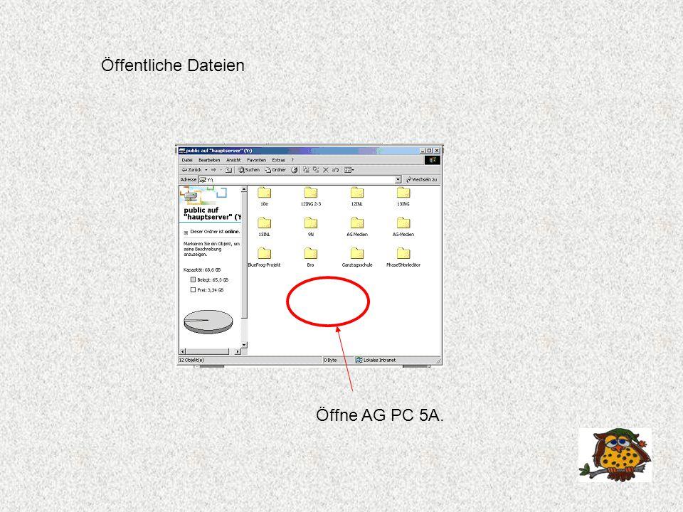 Öffentliche Dateien Öffne AG PC 5A.