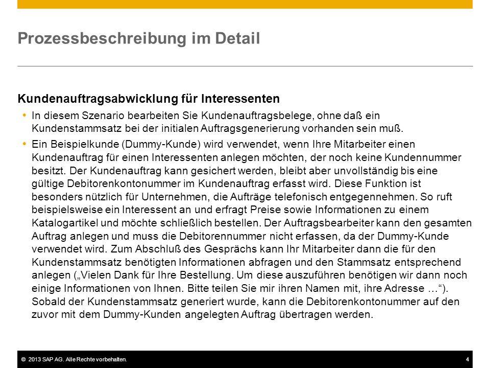 ©2013 SAP AG. Alle Rechte vorbehalten.4 Prozessbeschreibung im Detail Kundenauftragsabwicklung für Interessenten  In diesem Szenario bearbeiten Sie K