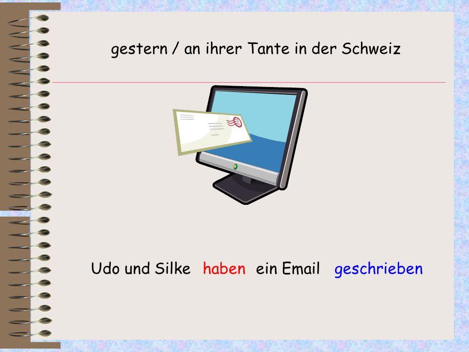 Udo und Silke ein Emailgeschriebenhaben gestern / an ihrer Tante in der Schweiz