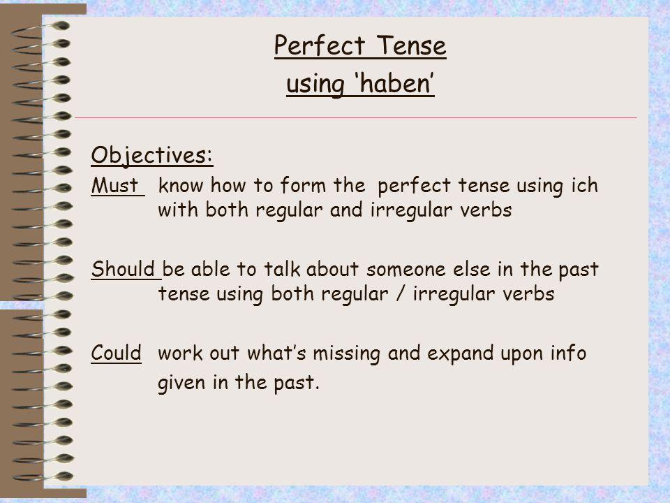 ich habe duhast er/sie/eshat+ past participle wirhaben ihrhabt Siehaben siehaben Perfect Tense (haben) 95% of verbs use this version.