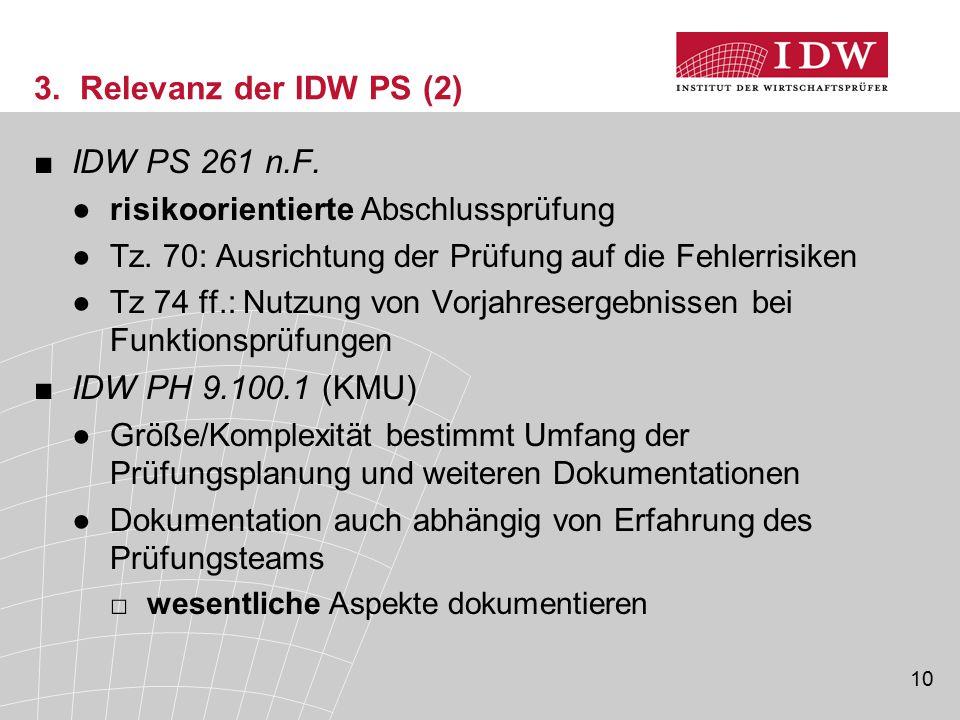 10 3. Relevanz der IDW PS (2) ■IDW PS 261 n.F. ●risikoorientierte Abschlussprüfung ●Tz. 70: Ausrichtung der Prüfung auf die Fehlerrisiken ●Tz 74 ff.: