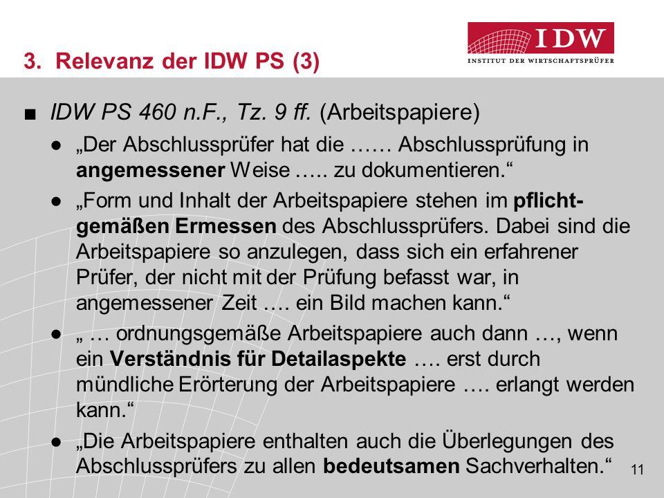 """11 3. Relevanz der IDW PS (3) ■IDW PS 460 n.F., Tz. 9 ff. (Arbeitspapiere) ●""""Der Abschlussprüfer hat die …… Abschlussprüfung in angemessener Weise ….."""