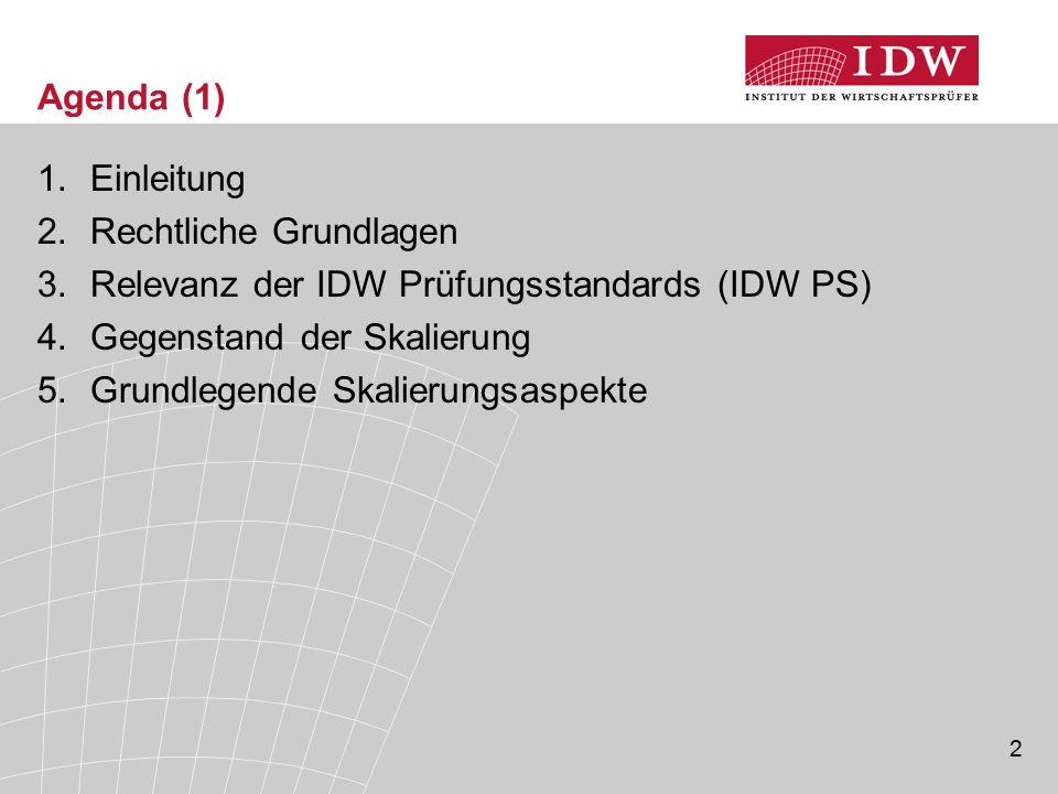 2 Agenda (1) 1.Einleitung 2.Rechtliche Grundlagen 3.Relevanz der IDW Prüfungsstandards (IDW PS) 4.Gegenstand der Skalierung 5.Grundlegende Skalierungs