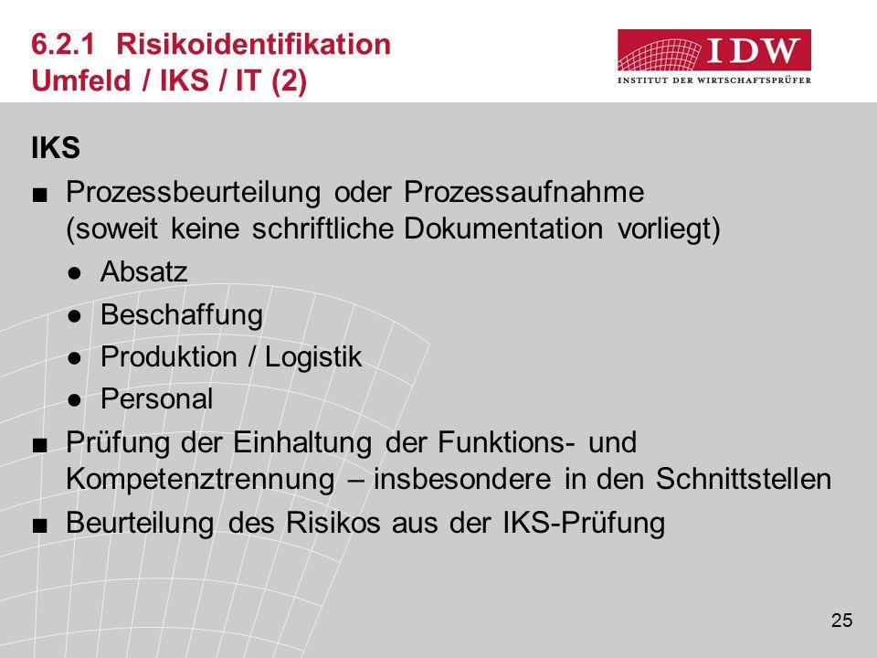25 6.2.1 Risikoidentifikation Umfeld / IKS / IT (2) IKS ■Prozessbeurteilung oder Prozessaufnahme (soweit keine schriftliche Dokumentation vorliegt) ●A