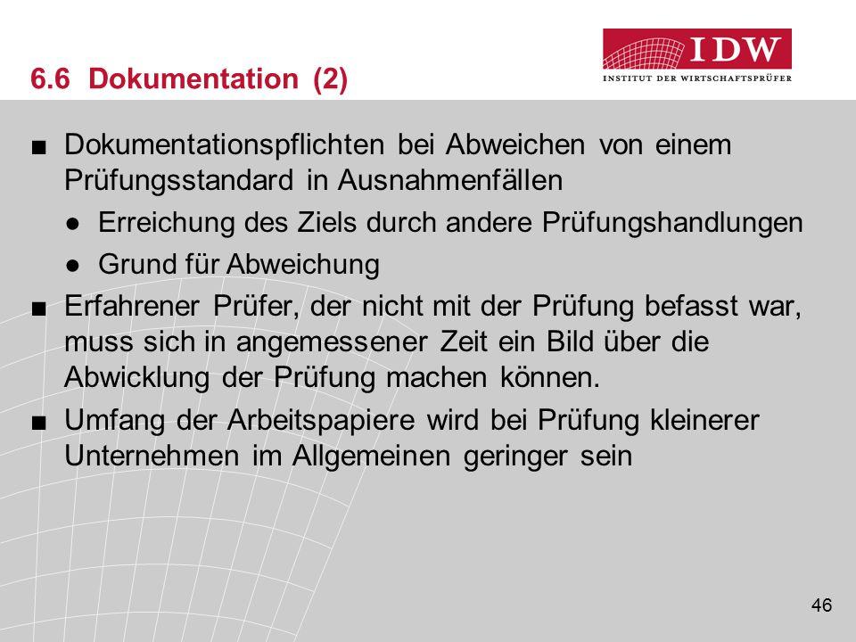 46 6.6 Dokumentation (2) ■Dokumentationspflichten bei Abweichen von einem Prüfungsstandard in Ausnahmenfällen ●Erreichung des Ziels durch andere Prüfu