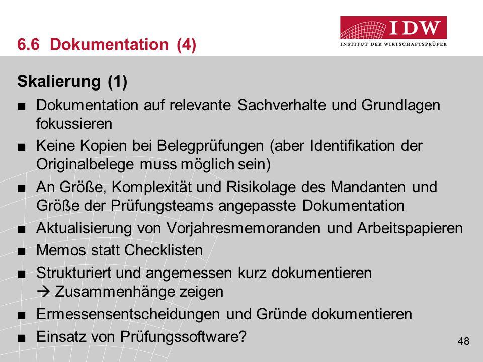 48 6.6 Dokumentation (4) Skalierung (1) ■Dokumentation auf relevante Sachverhalte und Grundlagen fokussieren ■Keine Kopien bei Belegprüfungen (aber Id