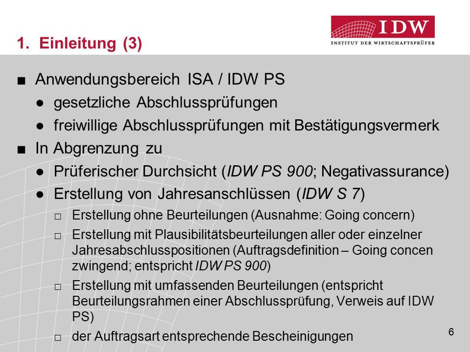 6 1. Einleitung (3) ■Anwendungsbereich ISA / IDW PS ●gesetzliche Abschlussprüfungen ●freiwillige Abschlussprüfungen mit Bestätigungsvermerk ■In Abgren