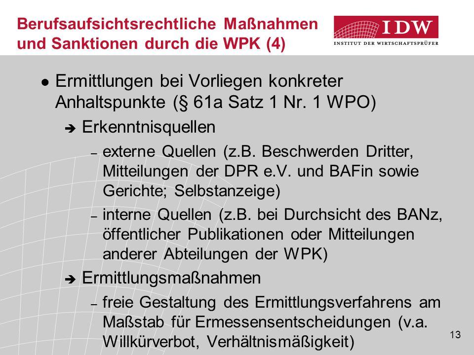 13 Berufsaufsichtsrechtliche Maßnahmen und Sanktionen durch die WPK (4) Ermittlungen bei Vorliegen konkreter Anhaltspunkte (§ 61a Satz 1 Nr.