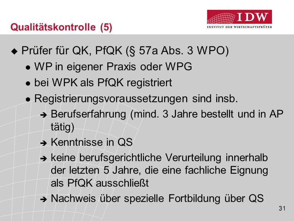 31 Qualitätskontrolle (5)  Prüfer für QK, PfQK (§ 57a Abs.
