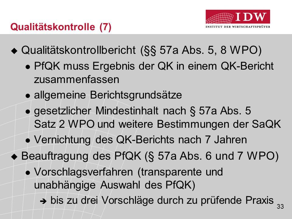 33 Qualitätskontrolle (7)  Qualitätskontrollbericht (§§ 57a Abs. 5, 8 WPO) PfQK muss Ergebnis der QK in einem QK-Bericht zusammenfassen allgemeine Be