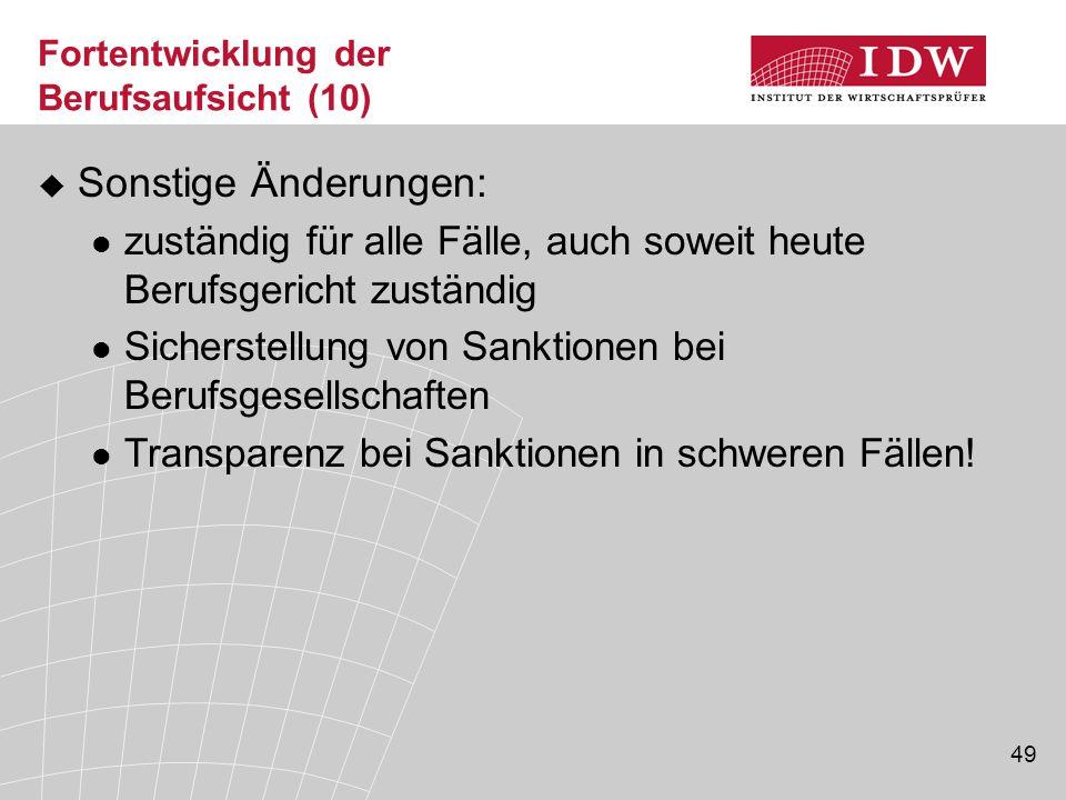 49 Fortentwicklung der Berufsaufsicht (10)  Sonstige Änderungen: zuständig für alle Fälle, auch soweit heute Berufsgericht zuständig Sicherstellung von Sanktionen bei Berufsgesellschaften Transparenz bei Sanktionen in schweren Fällen!