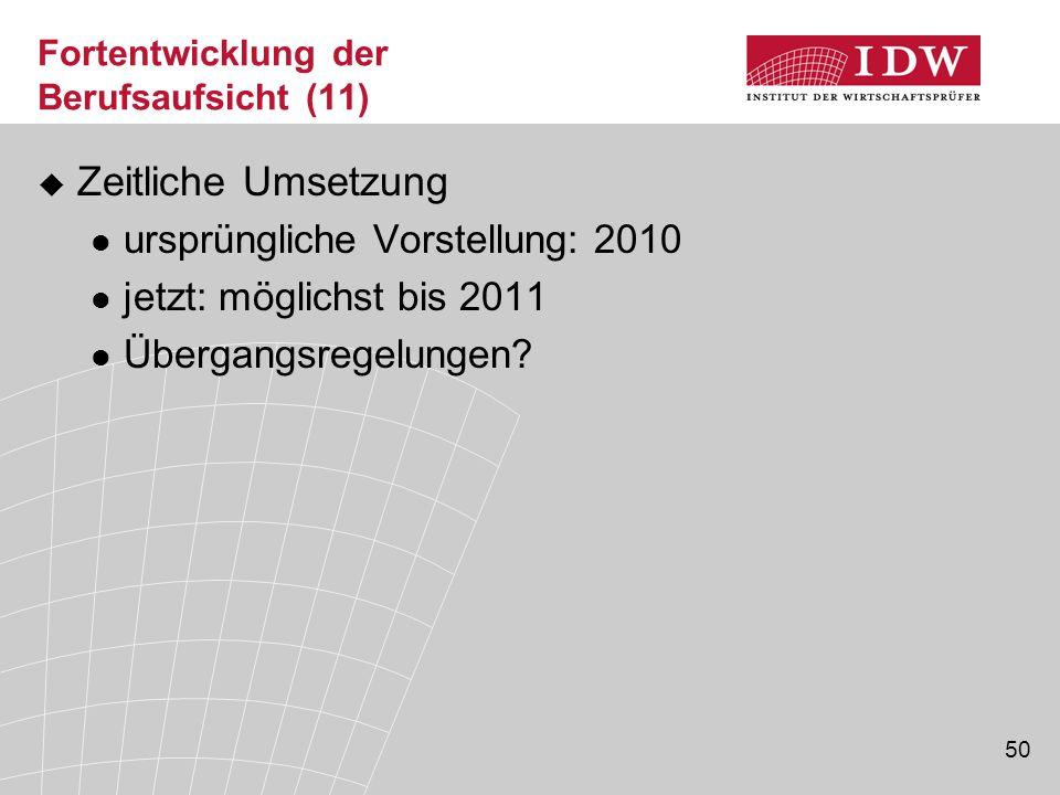 50 Fortentwicklung der Berufsaufsicht (11)  Zeitliche Umsetzung ursprüngliche Vorstellung: 2010 jetzt: möglichst bis 2011 Übergangsregelungen