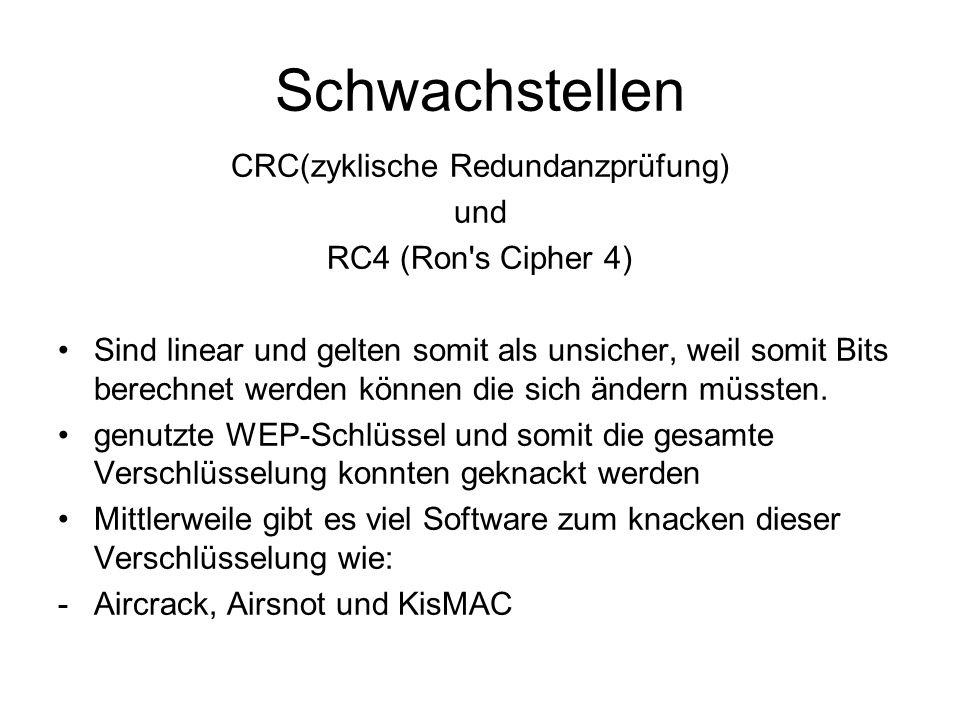 Schwachstellen CRC(zyklische Redundanzprüfung) und RC4 (Ron s Cipher 4) Sind linear und gelten somit als unsicher, weil somit Bits berechnet werden können die sich ändern müssten.