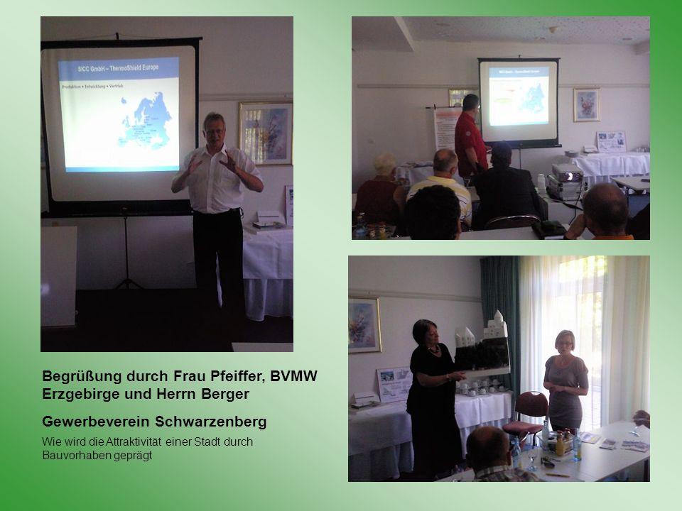 Begrüßung durch Frau Pfeiffer, BVMW Erzgebirge und Herrn Berger Gewerbeverein Schwarzenberg Wie wird die Attraktivität einer Stadt durch Bauvorhaben geprägt